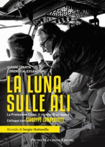 """""""La Luna sulle ali"""", biografia di Giuseppe Zamberletti. Friuli, Irpinia, boat people. La vita e i segreti di Zorro"""